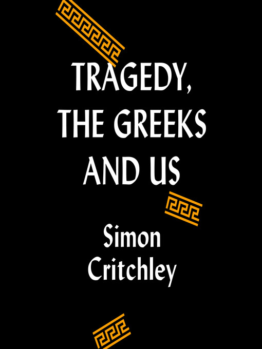 Title details for Tragedy, the Greeks, and Us by Simon Critchley - Available