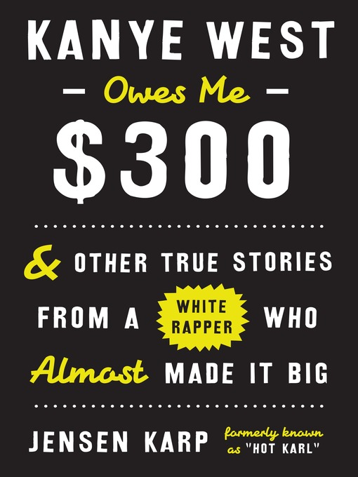 Title details for Kanye West Owes Me $300 by Jensen Karp - Available