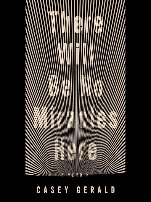 Title details for There Will Be No Miracles Here by Casey Gerald - Available
