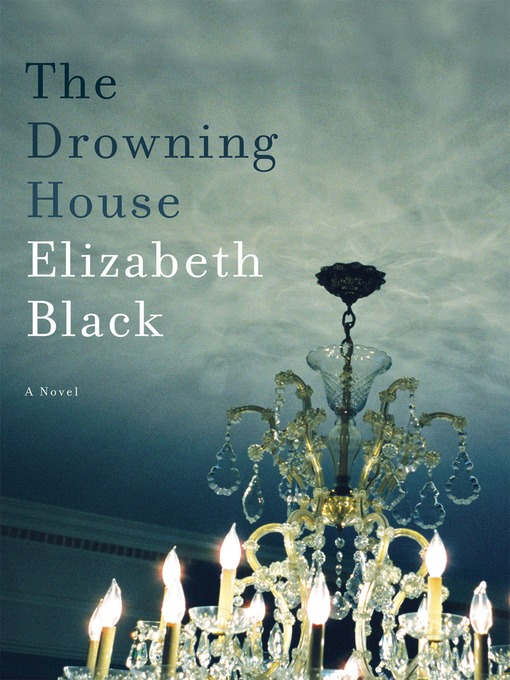 Title details for The Drowning House by Elizabeth Black - Wait list