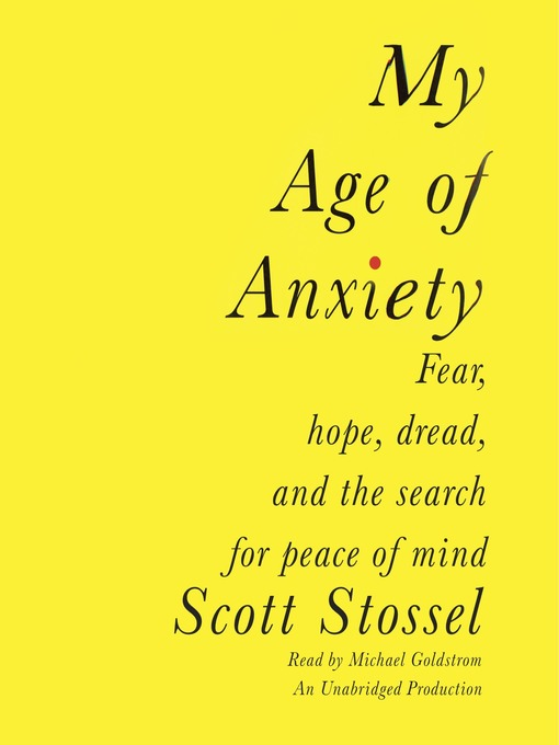 Title details for My Age of Anxiety by Scott Stossel - Wait list
