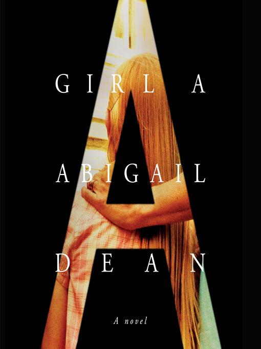 Title details for Girl A by Abigail Dean - Wait list