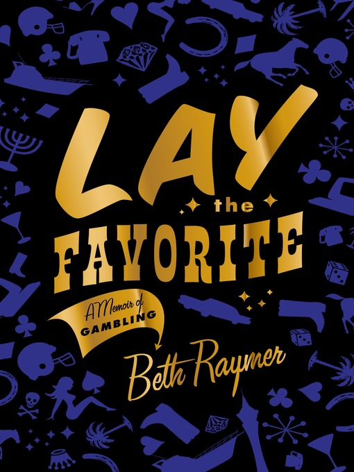 Title details for Lay the Favorite by Beth Raymer - Available