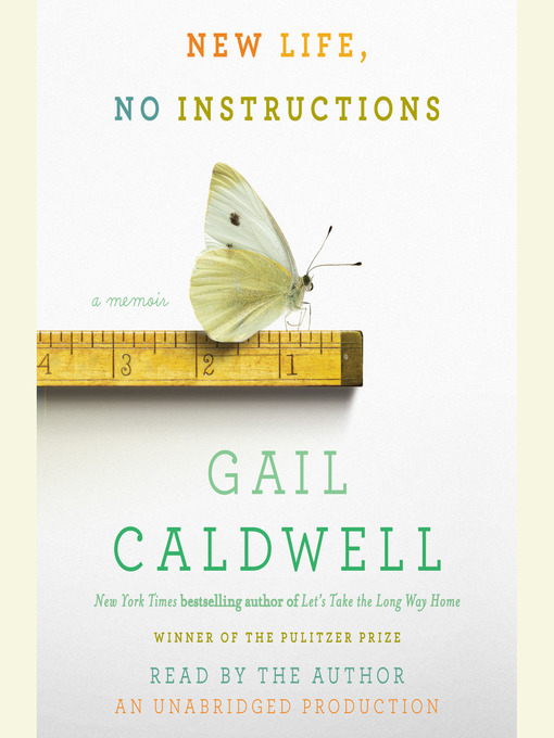 Title details for New Life, No Instructions by Gail Caldwell - Available