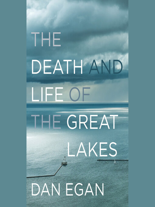 Title details for The Death and Life of the Great Lakes by Dan Egan - Wait list