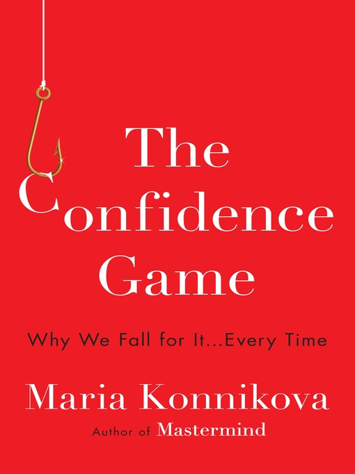 Title details for The Confidence Game by Maria Konnikova - Available
