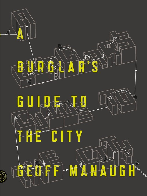 Title details for A Burglar's Guide to the City by Geoff Manaugh - Available
