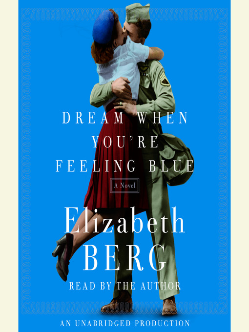 Title details for Dream When You're Feeling Blue by Elizabeth Berg - Available