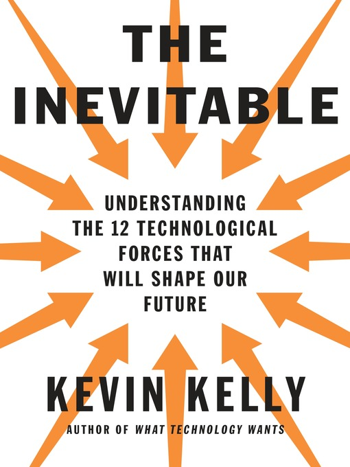 Title details for The Inevitable by Kevin Kelly - Available