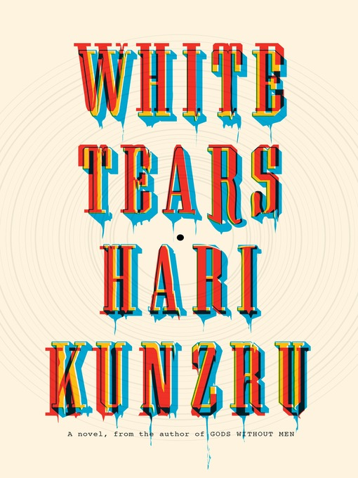 Title details for White Tears by Hari Kunzru - Wait list