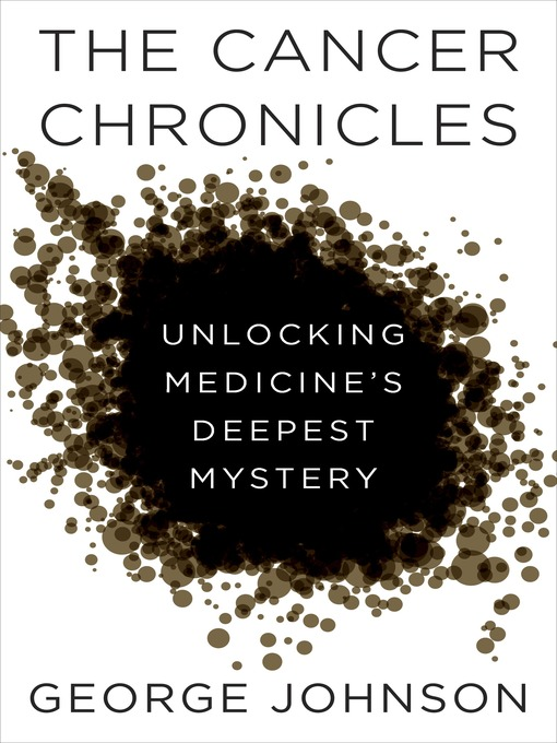 Title details for The Cancer Chronicles by George Johnson - Available