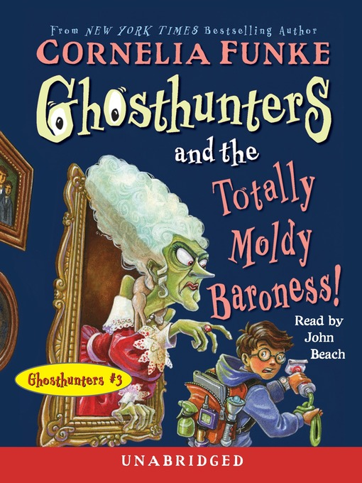 Title details for Ghosthunters and the Totally Moldy Baroness! by Cornelia Funke - Wait list