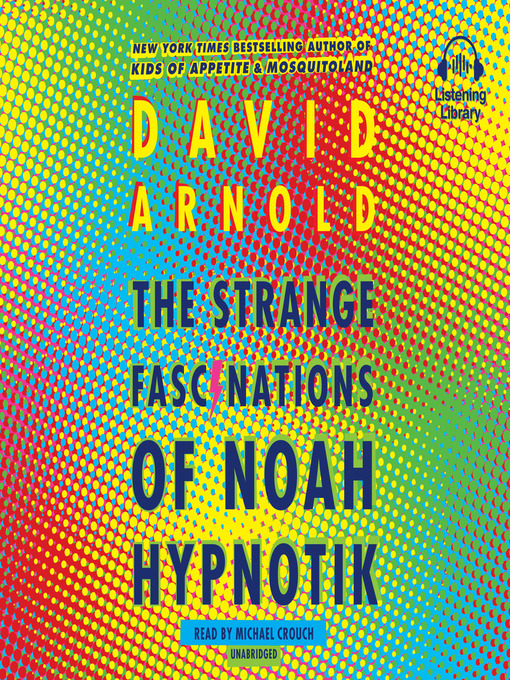 Title details for The Strange Fascinations of Noah Hypnotik by David Arnold - Available