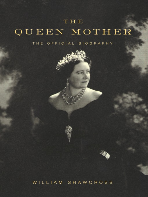 Title details for The Queen Mother by William Shawcross - Wait list