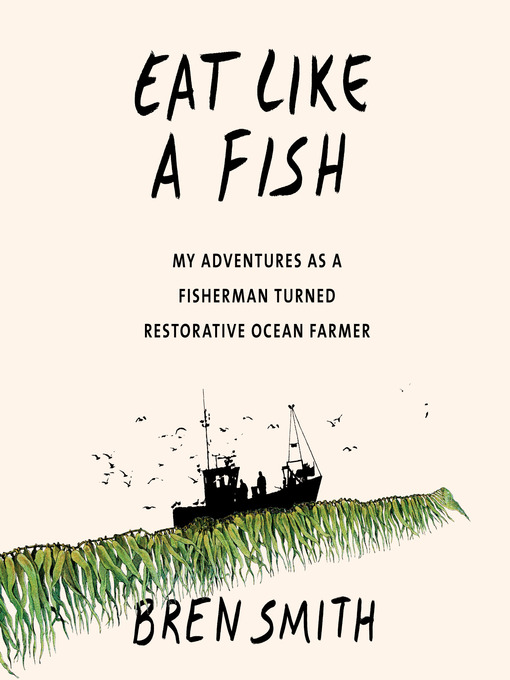 Title details for Eat Like a Fish by Bren Smith - Wait list
