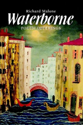 Title details for Waterborne: Poetic Offerings by Richard Malone - Available
