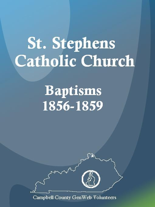Title details for St. Stephens Catholic Church Baptisms, 1856-1859 by Carol Sanman - Available