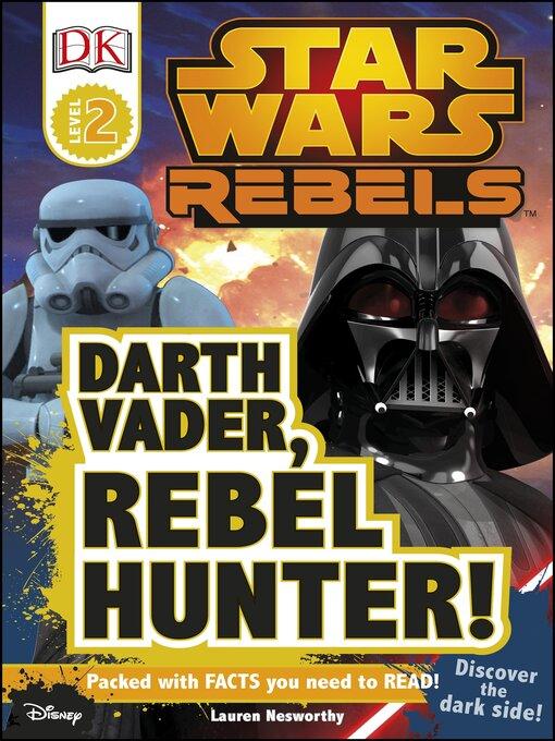 Cover image for Star Wars Rebels: Darth Vader, Rebel Hunter!