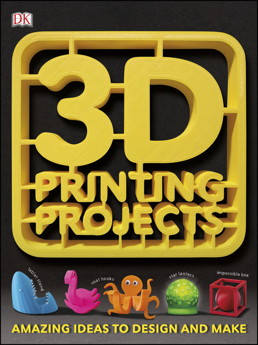 Title details for 3D Printing Projects by DK - Available