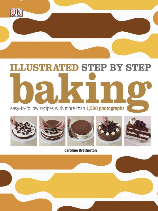 Title details for Illustrated Step-by-Step Baking by Caroline Bretherton - Available
