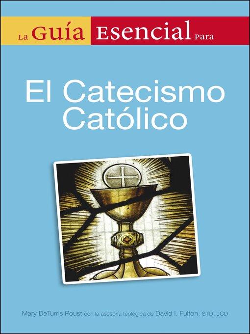 Title details for La Guia Esencial Del Catecismo De La Igelia Catolica by Mary DeTurris Poust - Available
