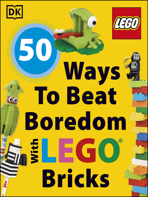 Title details for 50 Ways to Beat Boredom with LEGO Bricks by DK - Available