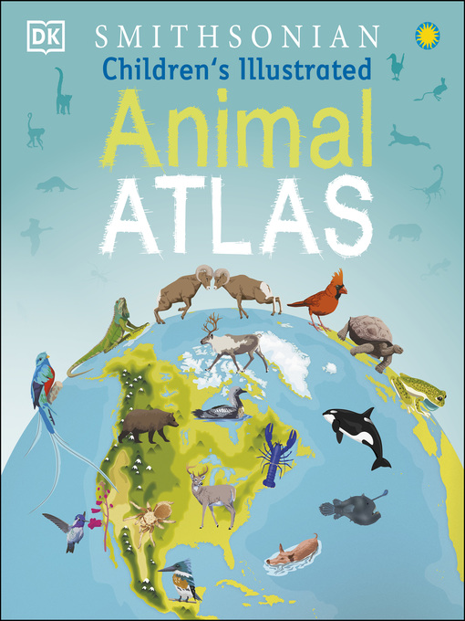 Title details for Children's Illustrated Animal Atlas by DK - Available