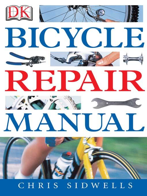 bicycle repair manual national library board singapore overdrive rh nlb overdrive com bike repair manual chris sidwells bike repair manuals