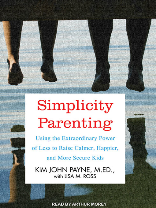Title details for Simplicity Parenting by Kim John Payne, M.Ed. - Wait list