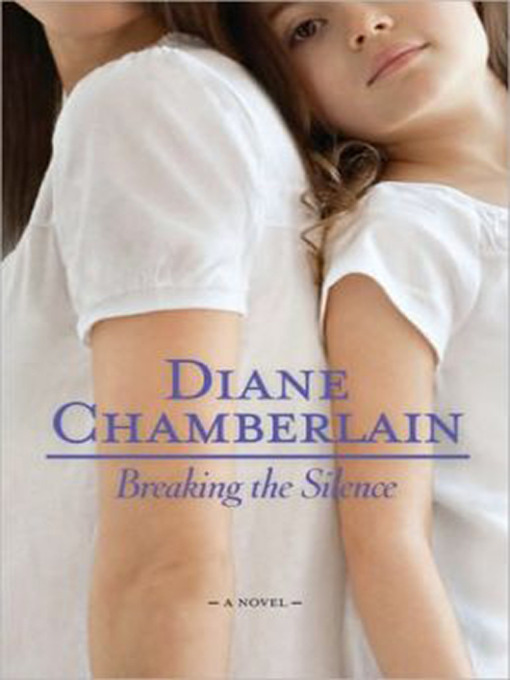 Title details for Breaking the Silence by Diane Chamberlain - Available