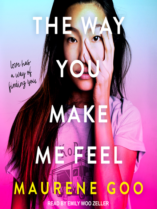 Title details for The Way You Make Me Feel by Maurene Goo - Available