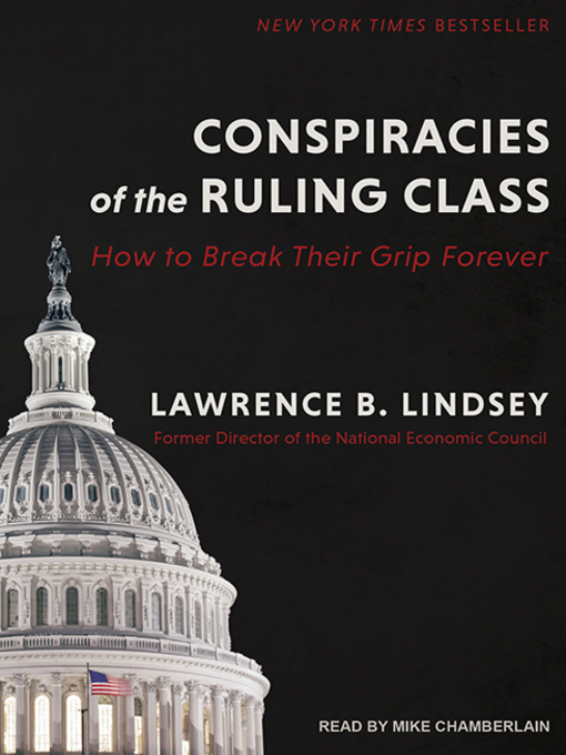 Title details for Conspiracies of the Ruling Class by Lawrence B. Lindsey - Available