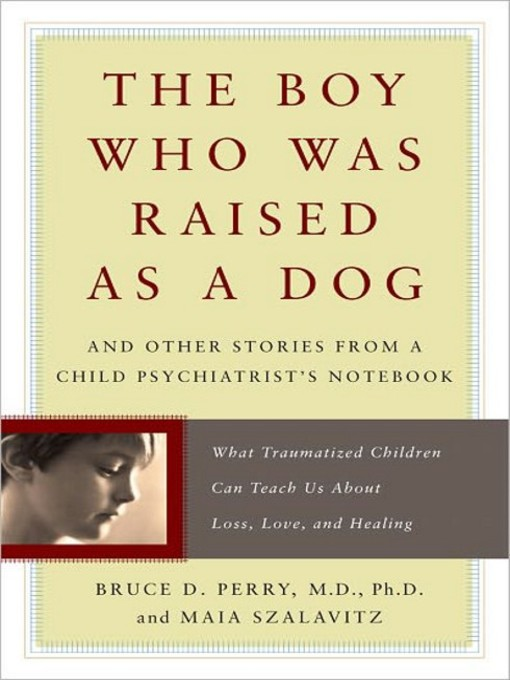 Title details for The Boy Who Was Raised as a Dog by Bruce Duncan Perry - Available