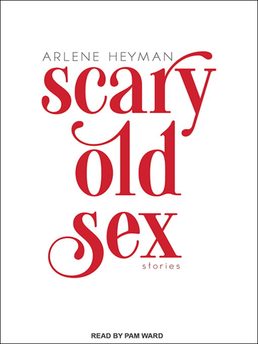 Title details for Scary Old Sex by Arlene Heyman - Available
