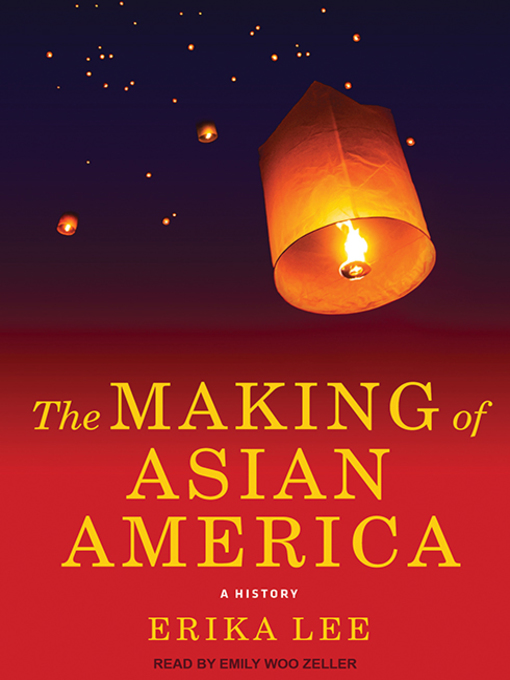 Title details for The Making of Asian America by Erika Lee - Available