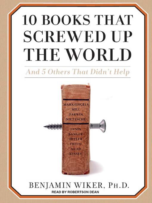 Title details for 10 Books That Screwed Up the World by Benjamin Wiker, Ph.D. - Available