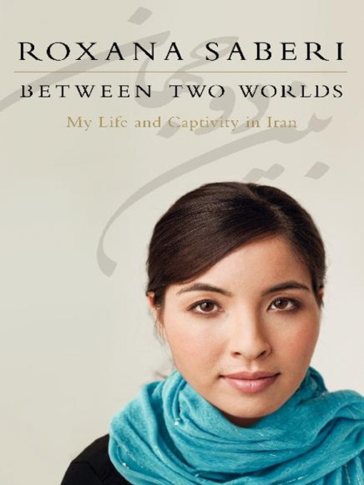 Title details for Between Two Worlds by Roxana Saberi - Available