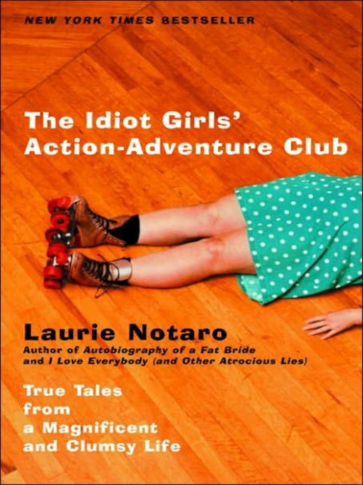 Title details for The Idiot Girls' Action-Adventure Club by Laurie Notaro - Wait list