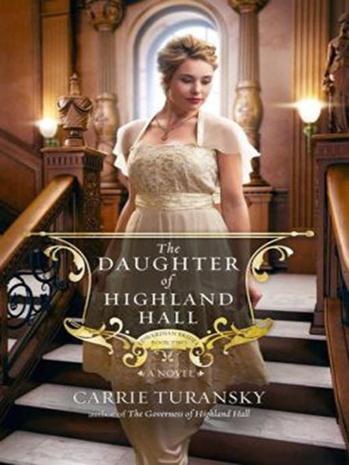 Title details for The Daughter of Highland Hall by Carrie Turansky - Available