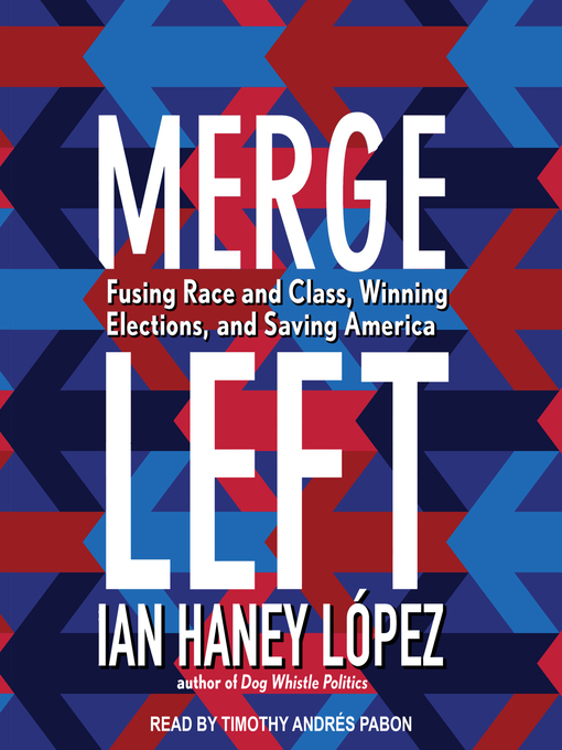 Title details for Merge Left by Ian Haney López - Available