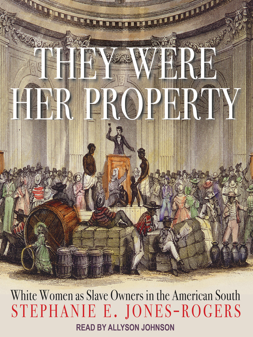 Title details for They Were Her Property by Stephanie E. Jones-Rogers - Wait list