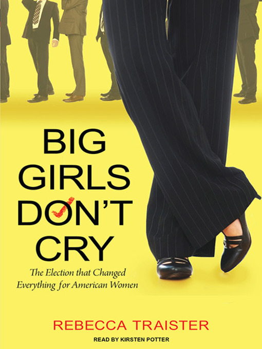 Title details for Big Girls Don't Cry by Rebecca Traister - Available
