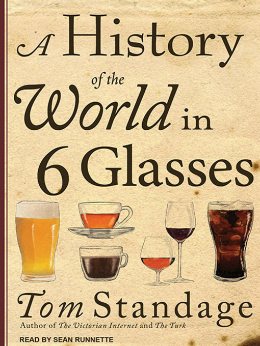 Title details for A History of the World in 6 Glasses by Tom Standage - Available