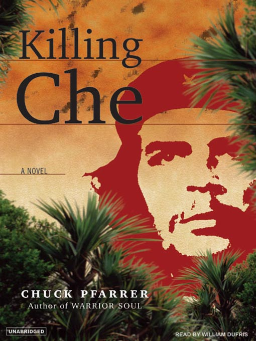 Title details for Killing Che by Chuck Pfarrer - Available