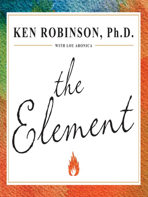 Title details for The Element by Ken Robinson, Ph.D. - Available