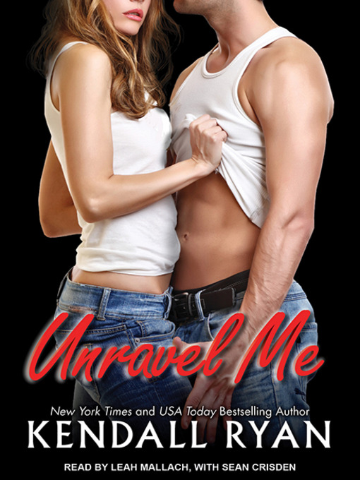 Title details for Unravel Me by Kendall Ryan - Available