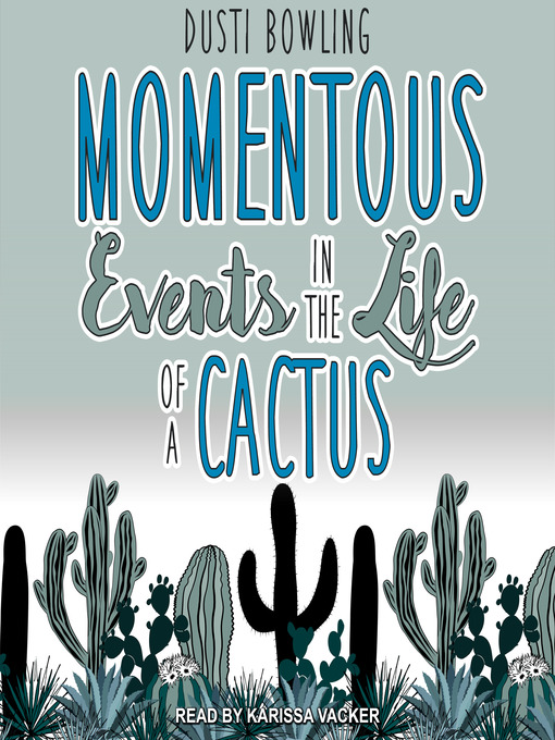 Title details for Momentous Events in the Life of a Cactus by Dusti Bowling - Available