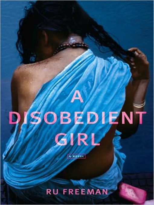 Title details for A Disobedient Girl by Ru Freeman - Available