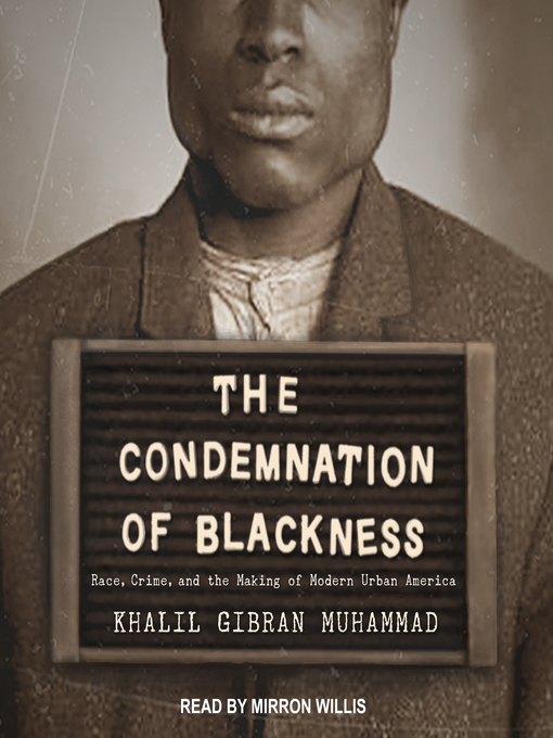 Title details for The Condemnation of Blackness by Khalil Gibran Muhammad - Available