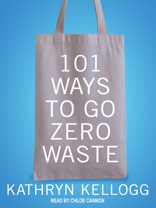Title details for 101 Ways to Go Zero Waste by Kathryn Kellogg - Available